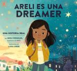 Areli Es Una Dreamer (Areli Is a Dreamer Spanish Edition): Una Historia Real por Areli Morales, Beneficiaria de DACA Cover Image