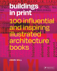 Buildings in Print: 100 Influential & Inspiring Illustrated Architecture Books Cover Image