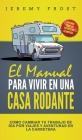 El Manual Para Vivir En Una Casa Rodante: Viviendo Como Un Experto En Acampada - Como Cambiar Tu Trabajo De Día Por Viajes Y Aventuras En La Carretera Cover Image