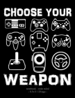 Choose Your Weapon: School Notebook Video Game Player Boys Gift 8.5x11 Wide Ruled Cover Image