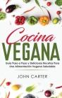 Cocina Vegana: Guía Paso a Paso y Deliciosas Recetas Para Una Alimentación Vegana Saludable (Vegan Cooking Spanish Version) Cover Image