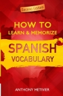How to Learn and Memorize Spanish Vocabulary: Using A Memory Palace Specifically Designed For The Spanish Language Cover Image