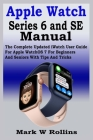 Apple Watch Series 6 and SE Manual: The Complete Updated iWatch User Guide For Apple WatchOS 7 For Beginners And Seniors With Tips And Tricks Cover Image