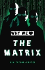 Why We Love The Matrix Cover Image