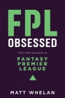 FPL Obsessed: Tips for Success in Fantasy Premier League Cover Image