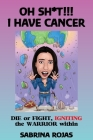 Oh Sh*t!!! I Have Cancer: DIE or FIGHT, IGNITING the WARRIOR within Cover Image
