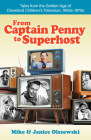 From Captain Penny to Superhost: Tales from the Golden Age of Cleveland Children's Television, 1950s-1970s Cover Image