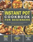 Instant Pot Cookbook for Beginners: 600 Simple & Easy Recipes - Every Model of Instant Pot Recipes - 30-Day Instant Pot Meal Plan Challenge Cover Image