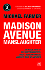 Madison Avenue Manslaughter: An Inside View of Fee-Cutting Clients, Profit-Hungry Owners and Declining Ad Agencies Cover Image