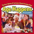 Age Happens (Retired Edition): The Best Quotes & Cartoons About Growing Older Cover Image