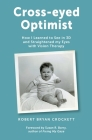 Cross-eyed Optimist: How I Learned to See in 3D and Straightened my Eyes with Vision Therapy Cover Image