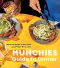 MUNCHIES Guide to Dinner: How to Feed Yourself and Your Friends [A Cookbook] Cover Image