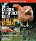 The Chicken Whisperer's Guide to Keeping Chickens, Revised: Everything You Need to Know. . . and Didn't Know You Needed to Know about Backyard and Urb Cover Image