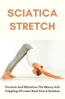 Sciatica Stretch: Prevents And Minimizes The Misery And Crippling Of Lower Back Pain & Sciatica: Stops Back Pain Cover Image