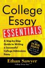College Essay Essentials: A Step-By-Step Guide to Writing a Successful College Admissions Essay Cover Image