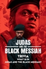 Judas and The Black Messiah Trivia: What Is In Judas and The Black Messiah?: Everything You Need To Know About Judas and The Black Messiah with Trivia Cover Image