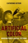 Artificial Color: Modern Food and Racial Fictions Cover Image
