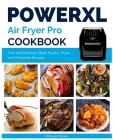 Power XL Air Fryer Pro Cookbook: Easy and Quick Fish and Seafood, Meat, Poultry, Pizza and Rotisserie Recipes Cover Image
