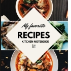 My Favorite Recipes Kitchen Notebook: Blank Recipe Journal to Write in for Women, Food Cookbook Design, Document all Your Special Recipes and Notes fo Cover Image