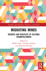 Migrating Minds: Theories and Practices of Cultural Cosmopolitanism (Routledge Interdisciplinary Perspectives on Literature) Cover Image