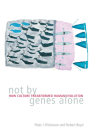 Not by Genes Alone: How Culture Transformed Human Evolution Cover Image