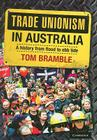Trade Unionism in Australia: A History from Flood to Ebb Tide Cover Image