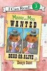 Minnie and Moo: Wanted Dead or Alive (I Can Read Level 3) Cover Image