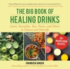 The Big Book of Healing Drinks: Juices, Smoothies, Teas, Tonics, and Elixirs to Cleanse and Detoxify Cover Image