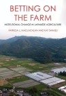 Betting on the Farm: Institutional Change in Japanese Agriculture Cover Image