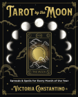 Tarot by the Moon: Spreads & Spells for Every Month of the Year Cover Image