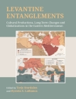 Levantine Entanglements: Cultural Productions, Long-Term Changes and Globalizations in the Eastern Mediterranean Cover Image