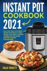 Instant Pot Cookbook 2021: Low-Carb, Easy and Healthy Instant Pot Pressure Cooker Recipes That Taste Incredible Foolproof & Time-Saving Perfectly Cover Image