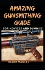 Amazing Gunsmithing Guide For Novices And Dummies Cover Image