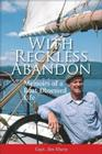 With Reckless Abandon: Memoirs of a Boat-Obsessed Life Cover Image