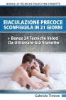 Eiaculazione Precoce: Sconfiggila In 21 Giorni + Bonus 24 Tecniche Veloci Da Usare Già Da Stanotte Cover Image