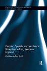 Gender, Speech, and Audience Reception in Early Modern England (Routledge Studies in Renaissance Literature and Culture) Cover Image