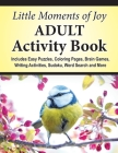 Little Moments of Joy Adult Activity Book: Includes Easy Puzzles, Coloring Pages, Brain Games, Writing Activities, Sudoku, Word Search and More Cover Image