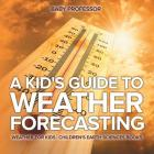 A Kid's Guide to Weather Forecasting - Weather for Kids - Children's Earth Sciences Books Cover Image