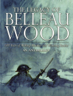 The Legacy of Belleau Wood:  100 Years of Making Marines and Winning Battles, An Anthology: 100 Years of Making Marines and Winning Battles, An Anthology Cover Image