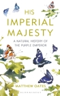 His Imperial Majesty: A Natural History of the Purple Emperor Cover Image