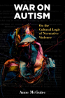 War on Autism: On the Cultural Logic of Normative Violence (Corporealities: Discourses Of Disability) Cover Image