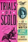 The Trials of a Scold: The Incredible True Story of Writer Anne Royall Cover Image