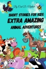 Short Stories For Kids: Extra Amazing Animal Adventures: (24 mini books for children) Cover Image