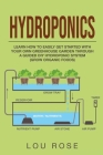 Hydroponics: Learn How to Easily Get Started with Your Own Greenhouse Garden Through DIY Hydroponic Growing System (Grow Organic Fo Cover Image