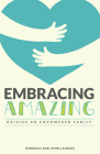 Embracing Amazing: Consciously Growing an Empowered Family Cover Image