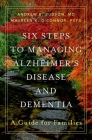 Six Steps to Managing Alzheimer's Disease and Dementia: A Guide for Families Cover Image