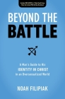 Beyond the Battle: A Man's Guide to His Identity in Christ in an Oversexualized World Cover Image