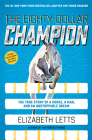 The Eighty-Dollar Champion: The True Story of a Horse, a Man, and an Unstoppable Dream Cover Image