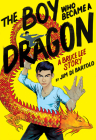 The Boy Who Became a Dragon: A Bruce Lee Story (Library Edition) Cover Image