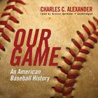 Our Game: An American Baseball History Cover Image